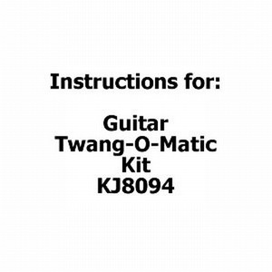 Instructions for Guitar Twang-O-Matic Kit KJ8094
